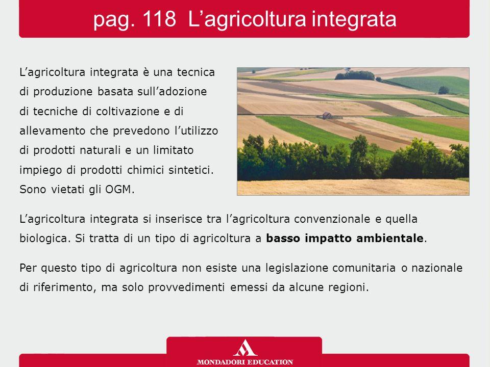 L'agricoltura integrata è una tecnica di produzione basata sull'adozione di tecniche di coltivazione e di allevamento che prevedono l'utilizzo di prodotti naturali e un limitato impiego di prodotti chimici sintetici.