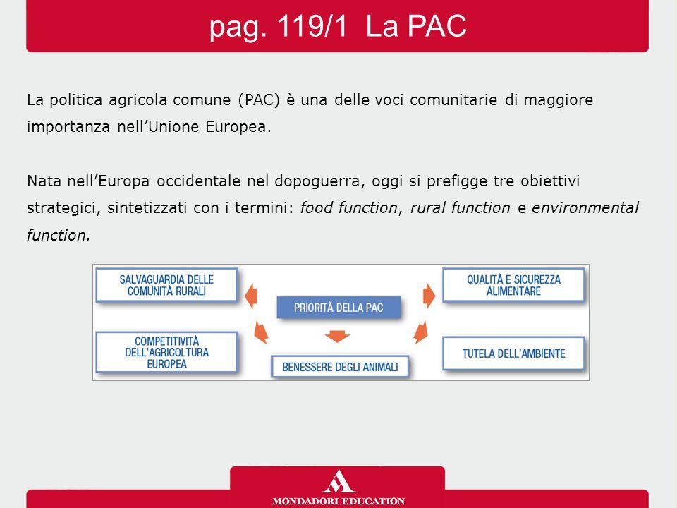 La politica agricola comune (PAC) è una delle voci comunitarie di maggiore importanza nell'Unione Europea.