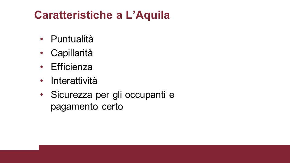 Caratteristiche a L'Aquila Puntualità Capillarità Efficienza Interattività Sicurezza per gli occupanti e pagamento certo