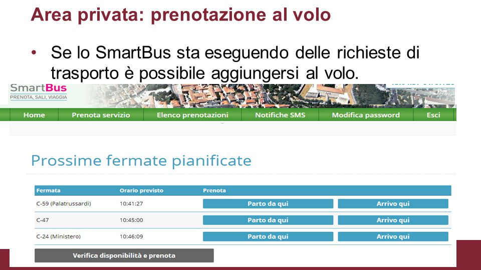 Area privata: prenotazione al volo Se lo SmartBus sta eseguendo delle richieste di trasporto è possibile aggiungersi al volo.