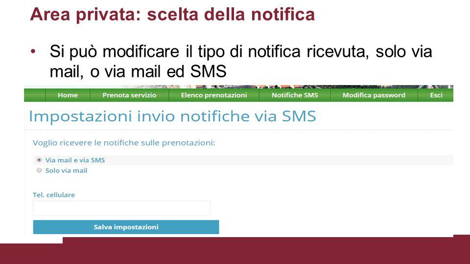 Area privata: scelta della notifica Si può modificare il tipo di notifica ricevuta, solo via mail, o via mail ed SMS