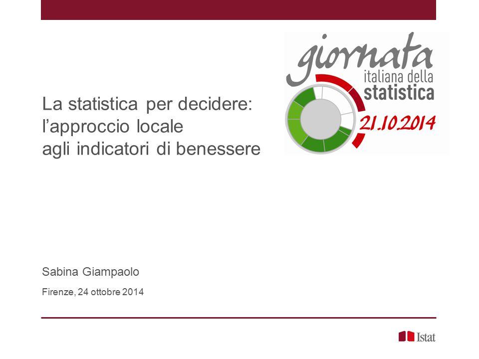 La statistica per decidere: l'approccio locale agli indicatori di benessere Sabina Giampaolo Firenze, 24 ottobre 2014