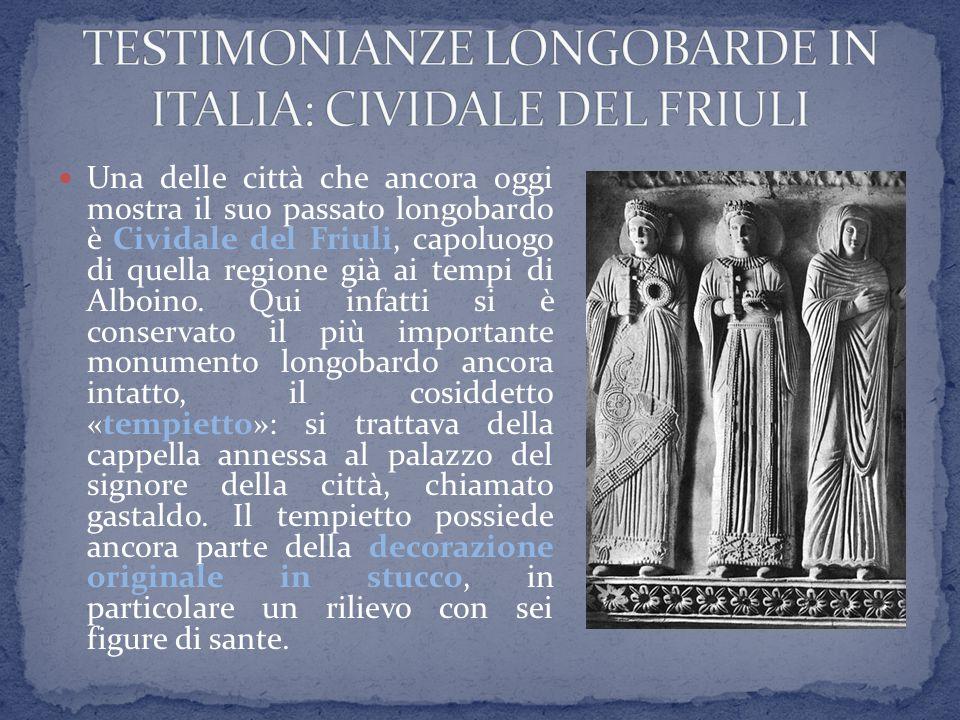 Una delle città che ancora oggi mostra il suo passato longobardo è Cividale del Friuli, capoluogo di quella regione già ai tempi di Alboino. Qui infat