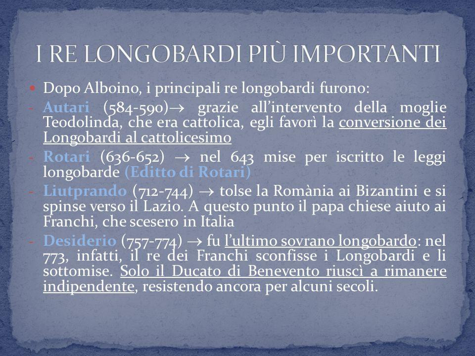 Dopo Alboino, i principali re longobardi furono: - Autari (584-590)  grazie all'intervento della moglie Teodolinda, che era cattolica, egli favorì la