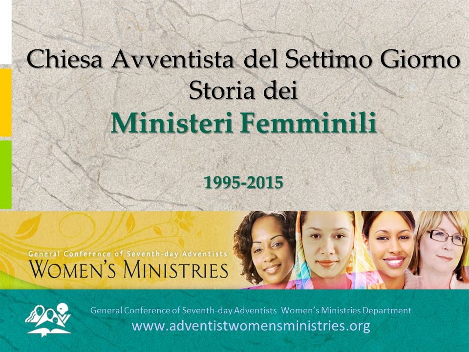 Chiesa Avventista del Settimo Giorno Storia dei Ministeri Femminili 1995-2015 General Conference of Seventh-day Adventists Women's Ministries Departme