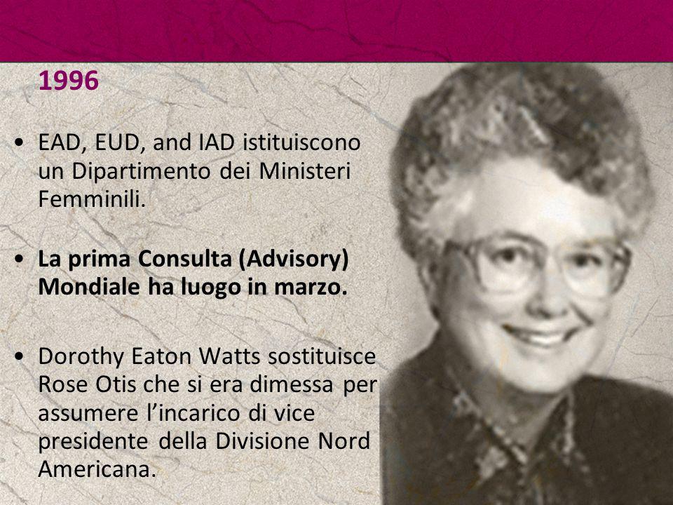 1996 EAD, EUD, and IAD istituiscono un Dipartimento dei Ministeri Femminili. La prima Consulta (Advisory) Mondiale ha luogo in marzo. Dorothy Eaton Wa