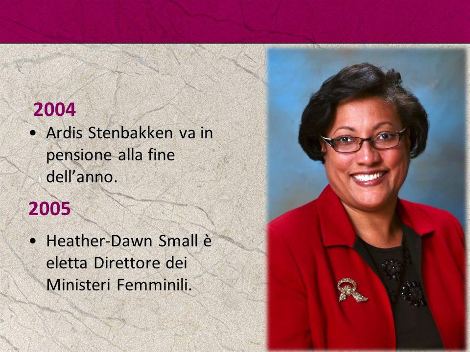 2004 Ardis Stenbakken va in pensione alla fine dell'anno. 2005 Heather-Dawn Small è eletta Direttore dei Ministeri Femminili.