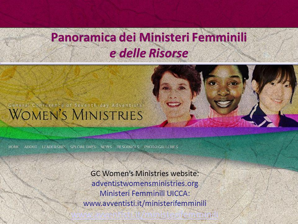 Panoramica dei Ministeri Femminili e delle Risorse GC Women's Ministries website: adventistwomensministries.org Ministeri Femminili UICCA: www.avventi