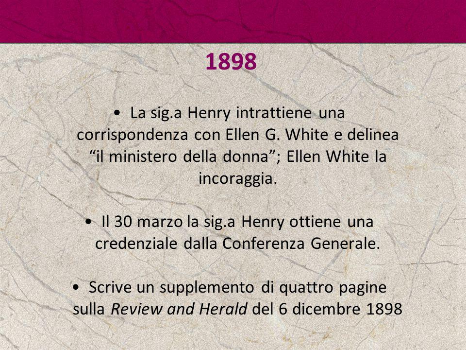 """1898 La sig.a Henry intrattiene una corrispondenza con Ellen G. White e delinea """"il ministero della donna""""; Ellen White la incoraggia. Il 30 marzo la"""