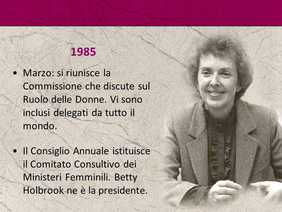 1985 Marzo: si riunisce la Commissione che discute sul Ruolo delle Donne. Vi sono inclusi delegati da tutto il mondo. Il Consiglio Annuale istituisce