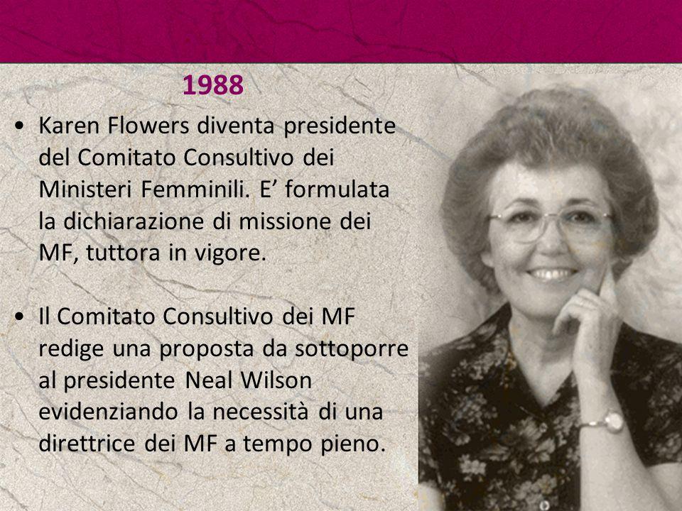 1988 Karen Flowers diventa presidente del Comitato Consultivo dei Ministeri Femminili. E' formulata la dichiarazione di missione dei MF, tuttora in vi