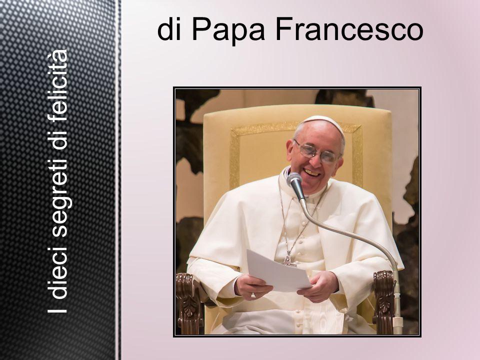 I dieci segreti di felicità di Papa Francesco