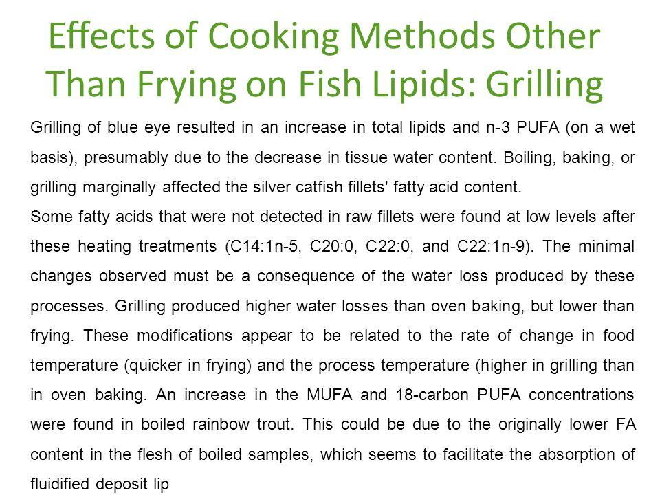 Effects of Cooking Methods Other Than Frying on Fish Lipids: Grilling Grilling of blue eye resulted in an increase in total lipids and n-3 PUFA (on a