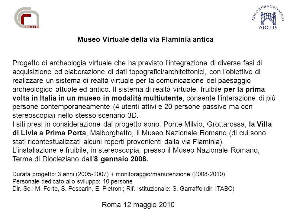 Roma 12 maggio 2010 Museo Virtuale della via Flaminia antica Progetto di archeologia virtuale che ha previsto l'integrazione di diverse fasi di acquis