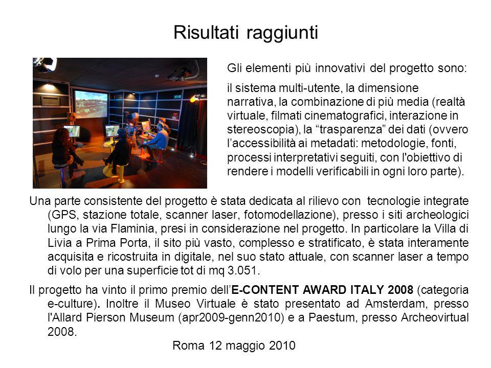 Roma 12 maggio 2010 Risultati raggiunti Una parte consistente del progetto è stata dedicata al rilievo con tecnologie integrate (GPS, stazione totale, scanner laser, fotomodellazione), presso i siti archeologici lungo la via Flaminia, presi in considerazione nel progetto.