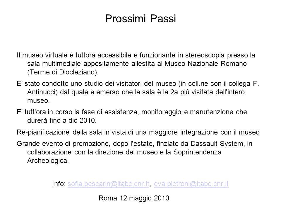Roma 12 maggio 2010 Prossimi Passi Il museo virtuale è tuttora accessibile e funzionante in stereoscopia presso la sala multimediale appositamente all