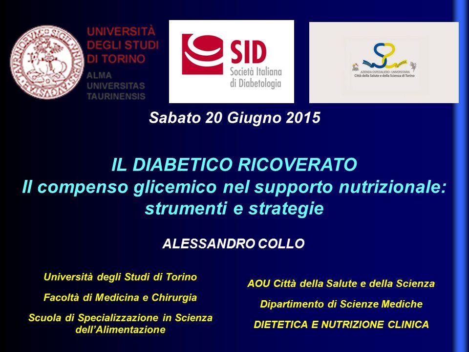 Sabato 20 Giugno 2015 IL DIABETICO RICOVERATO Il compenso glicemico nel supporto nutrizionale: strumenti e strategie ALESSANDRO COLLO AOU Città della