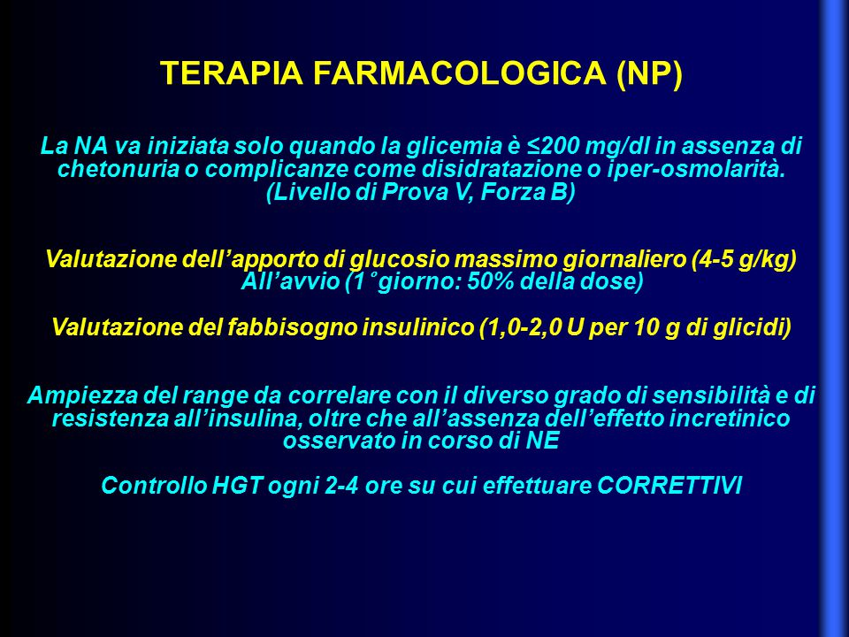 TERAPIA FARMACOLOGICA (NP) La NA va iniziata solo quando la glicemia è ≤200 mg/dl in assenza di chetonuria o complicanze come disidratazione o iper-os