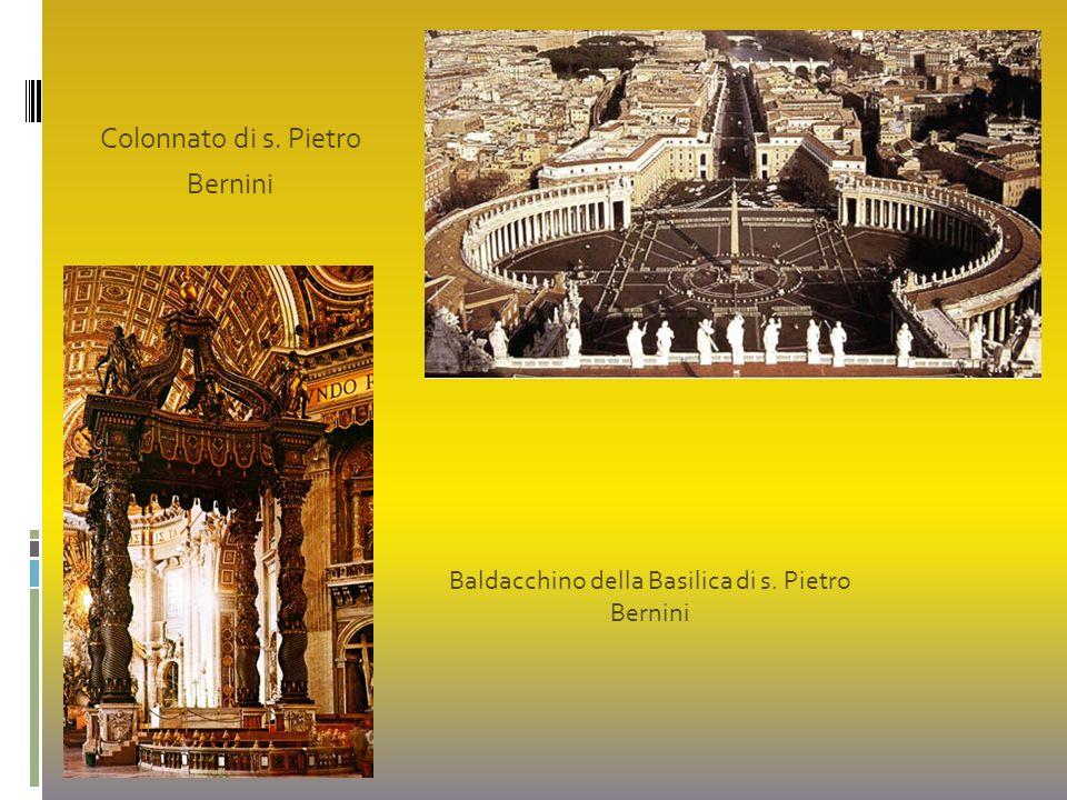 Colonnato di s. Pietro Bernini Baldacchino della Basilica di s. Pietro Bernini