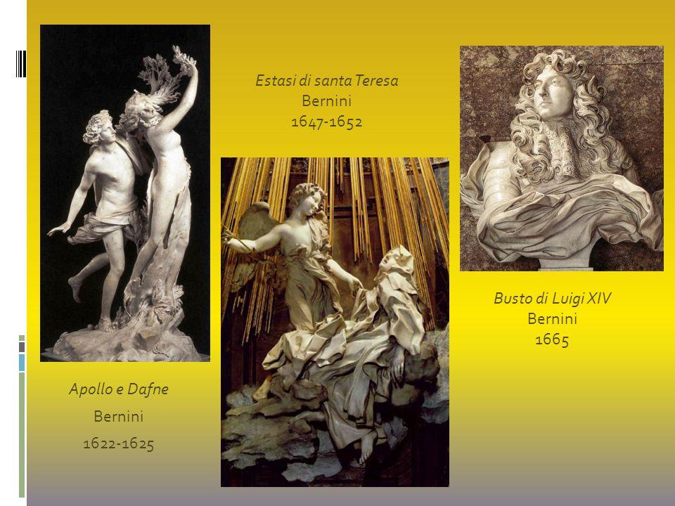 Apollo e Dafne Bernini 1622-1625 Estasi di santa Teresa Bernini 1647-1652 Busto di Luigi XIV Bernini 1665