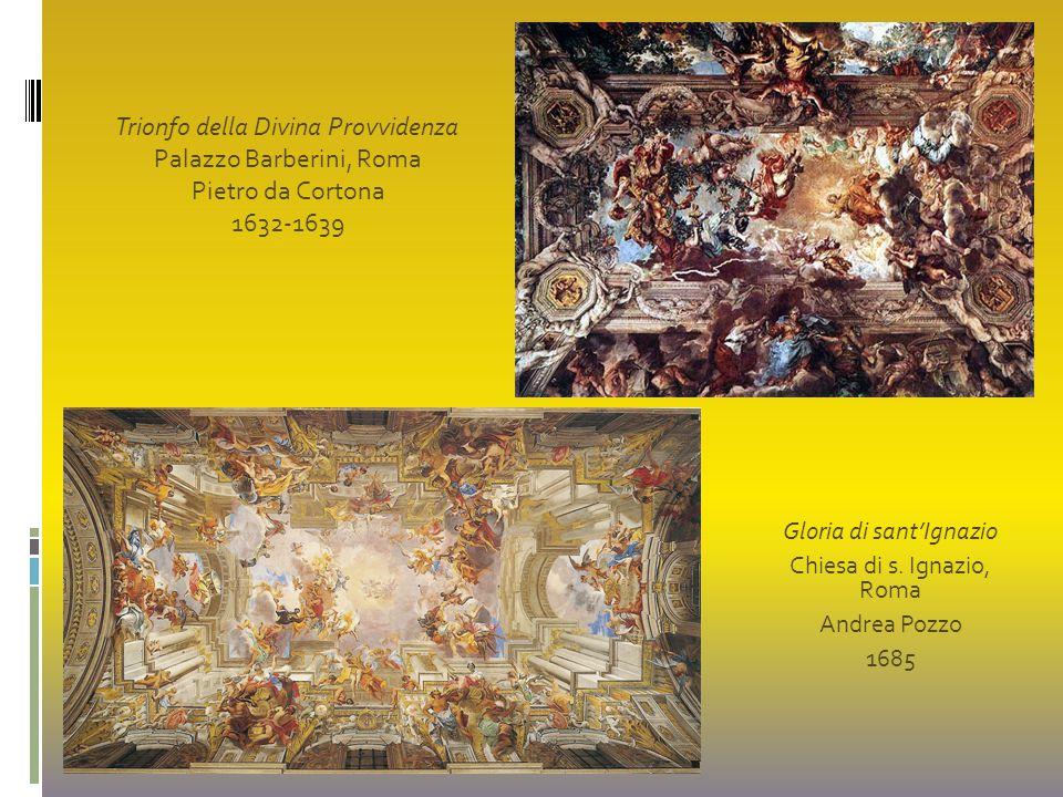 Gloria di sant'Ignazio Chiesa di s. Ignazio, Roma Andrea Pozzo 1685 Trionfo della Divina Provvidenza Palazzo Barberini, Roma Pietro da Cortona 1632-16