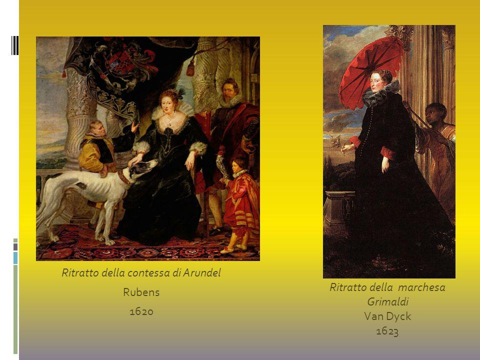 Ritratto della contessa di Arundel Rubens 1620 Ritratto della marchesa Grimaldi Van Dyck 1623