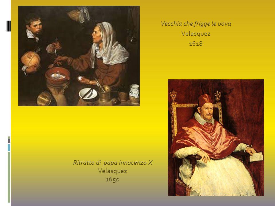 Vecchia che frigge le uova Velasquez 1618 Ritratto di papa Innocenzo X Velasquez 1650