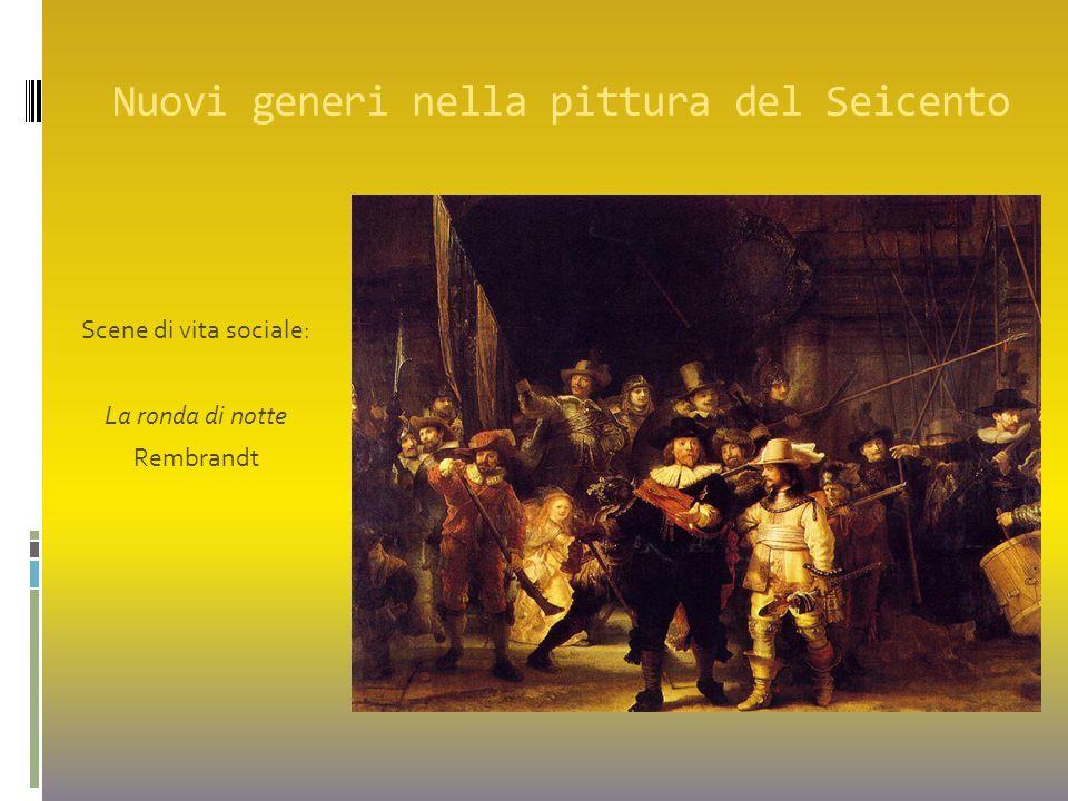 Nuovi generi nella pittura del Seicento Scene di vita sociale: La ronda di notte Rembrandt