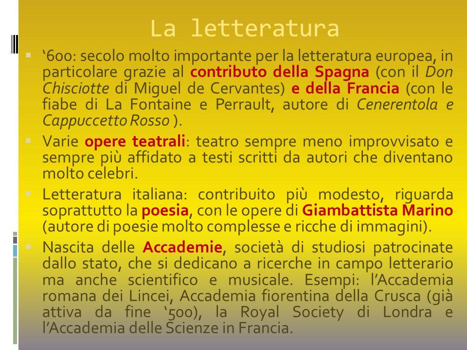 La letteratura  '600: secolo molto importante per la letteratura europea, in particolare grazie al contributo della Spagna (con il Don Chisciotte di