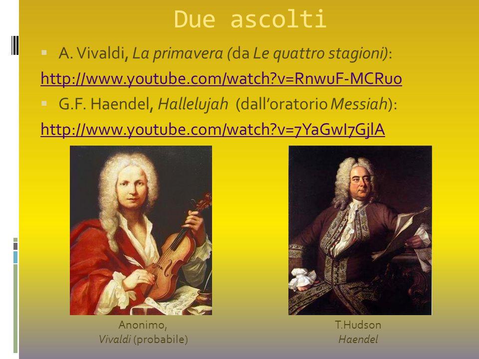 Due ascolti  A. Vivaldi, La primavera (da Le quattro stagioni): http://www.youtube.com/watch?v=RnwuF-MCRuo  G.F. Haendel, Hallelujah (dall'oratorio