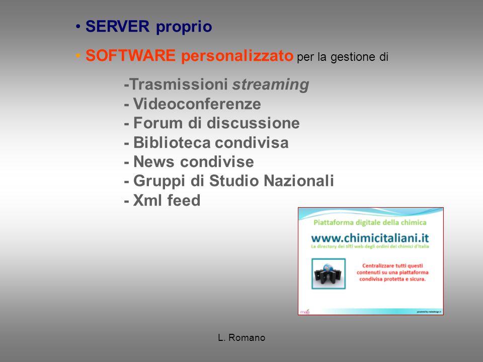 L. Romano SERVER proprio SOFTWARE personalizzato per la gestione di -Trasmissioni streaming - Videoconferenze - Forum di discussione - Biblioteca cond