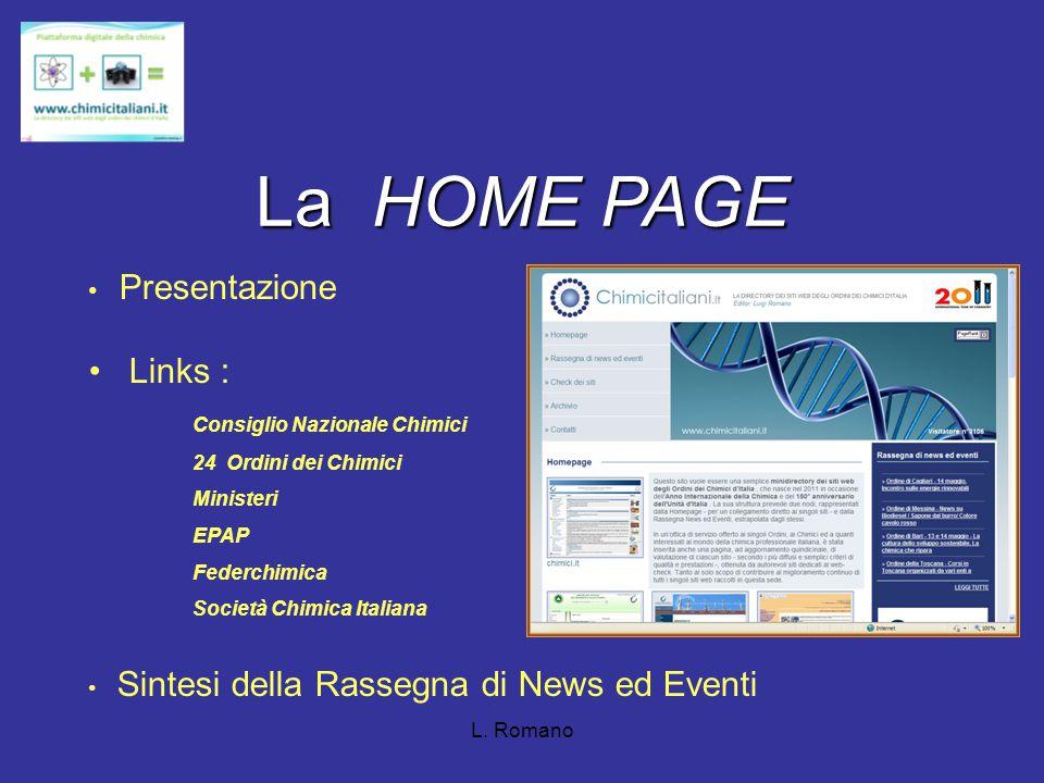 La HOME PAGE Presentazione Links : Consiglio Nazionale Chimici 24 Ordini dei Chimici Ministeri EPAP Federchimica Società Chimica Italiana Sintesi della Rassegna di News ed Eventi