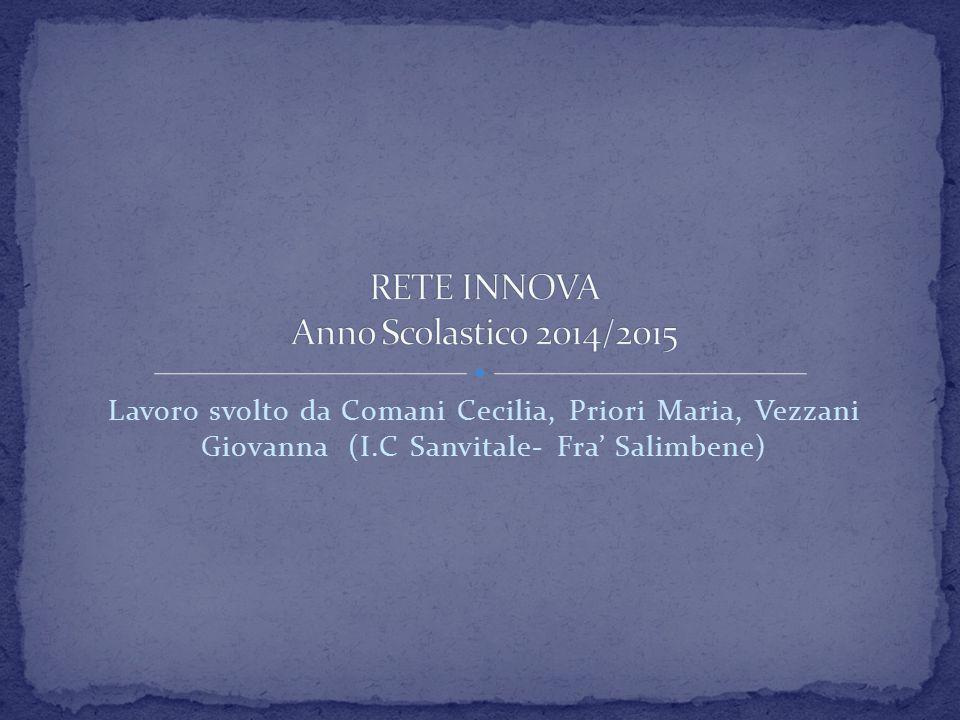 Lavoro svolto da Comani Cecilia, Priori Maria, Vezzani Giovanna (I.C Sanvitale- Fra' Salimbene)
