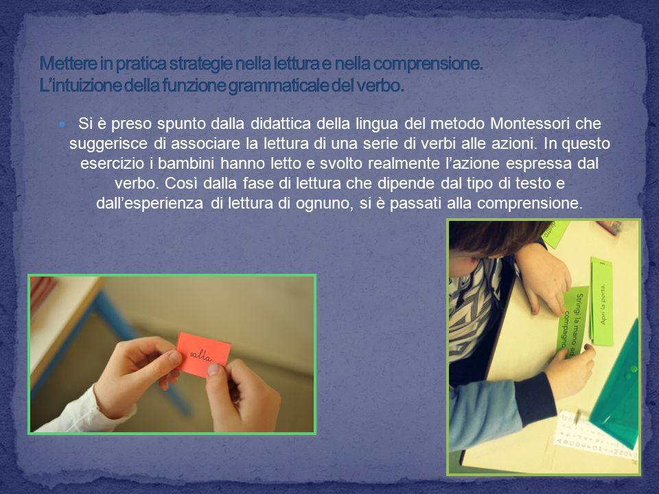 Si è preso spunto dalla didattica della lingua del metodo Montessori che suggerisce di associare la lettura di una serie di verbi alle azioni. In ques