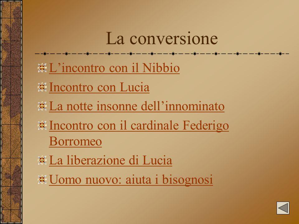 La conversione L'incontro con il Nibbio Incontro con Lucia La notte insonne dell'innominato Incontro con il cardinale Federigo Borromeo La liberazione