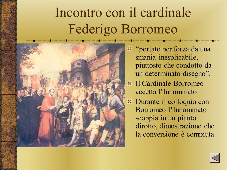 """Incontro con il cardinale Federigo Borromeo """"portato per forza da una smania inesplicabile, piuttosto che condotto da un determinato disegno"""". Il Card"""