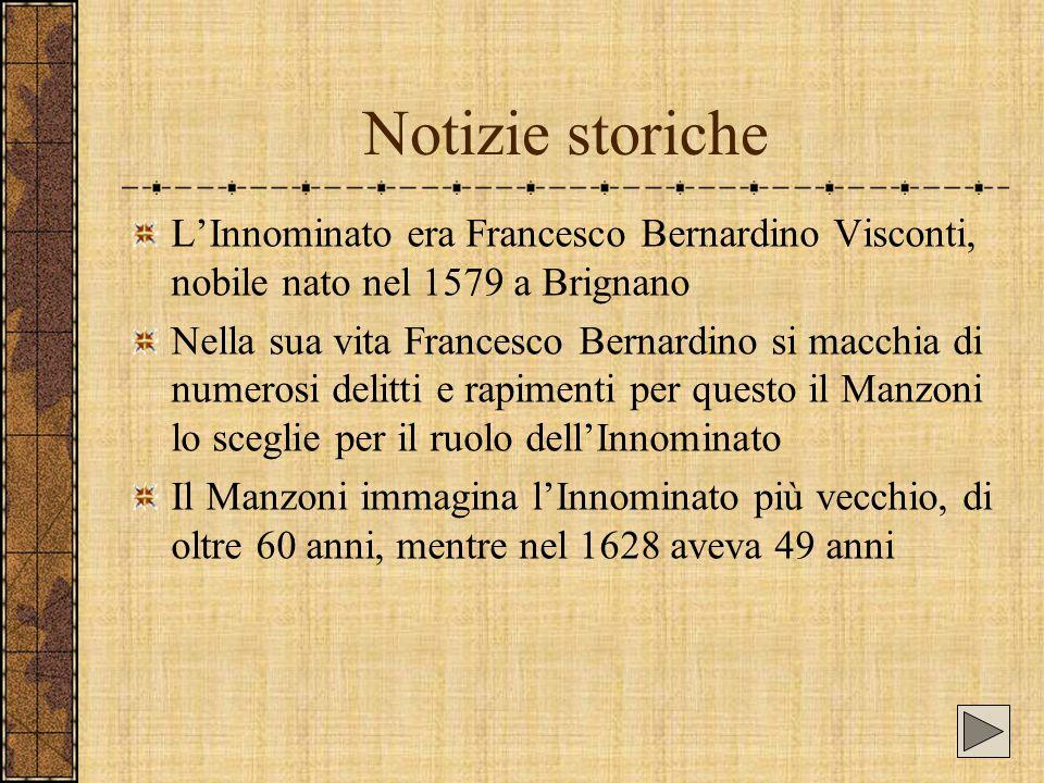 Notizie storiche L'Innominato era Francesco Bernardino Visconti, nobile nato nel 1579 a Brignano Nella sua vita Francesco Bernardino si macchia di num