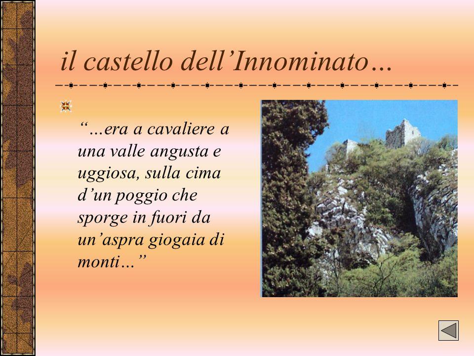 """il castello dell'Innominato… """"…era a cavaliere a una valle angusta e uggiosa, sulla cima d'un poggio che sporge in fuori da un'aspra giogaia di monti…"""