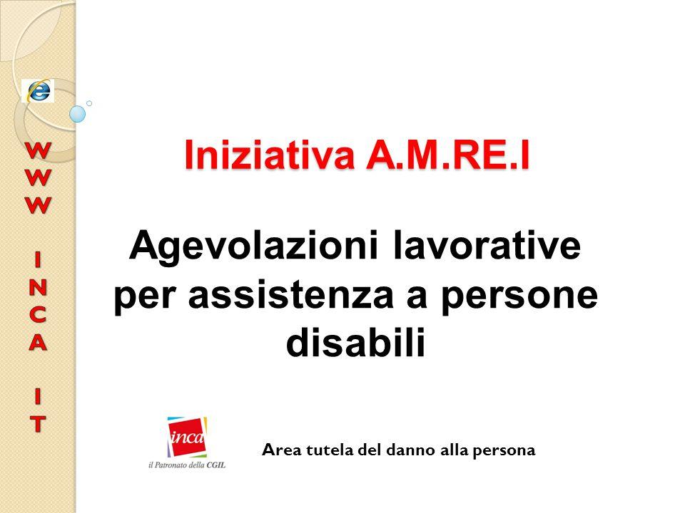 Iniziativa A.M.RE.I Agevolazioni lavorative per assistenza a persone disabili Area tutela del danno alla persona