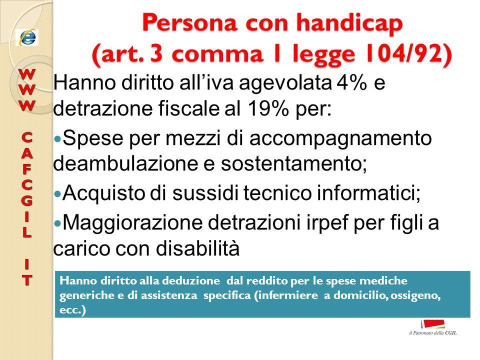 Persona con handicap (art. 3 comma 1 legge 104/92) Hanno diritto all'iva agevolata 4% e detrazione fiscale al 19% per: Spese per mezzi di accompagname