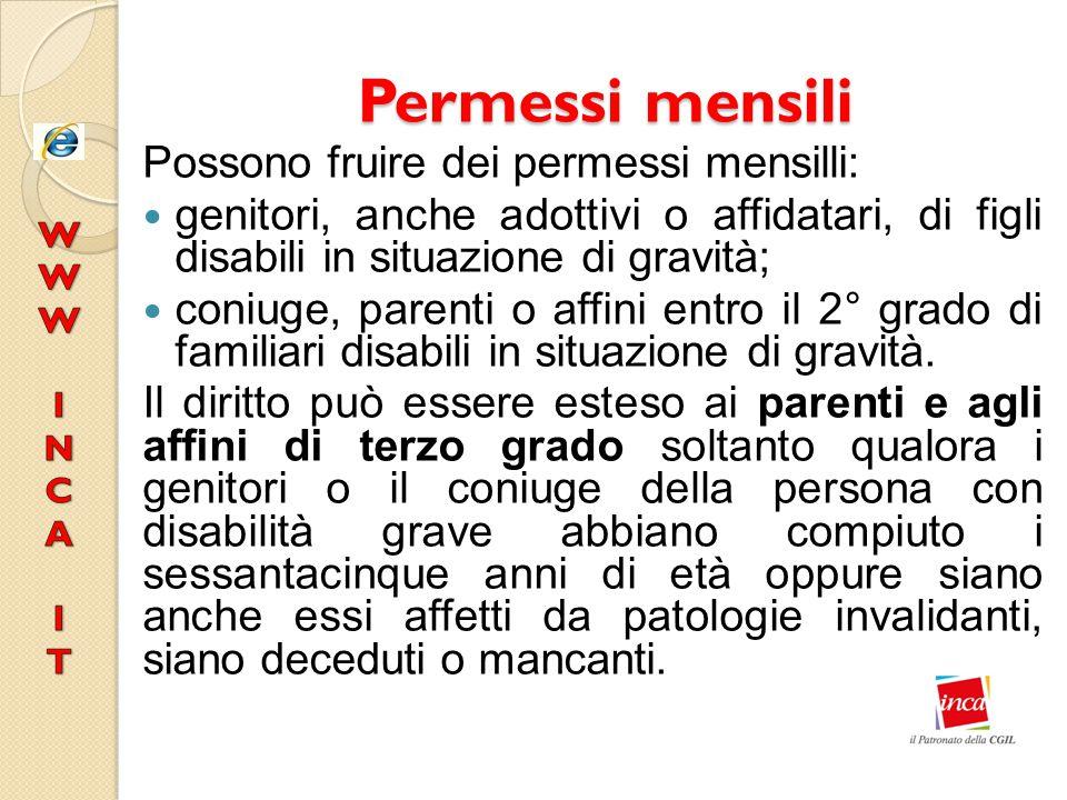 Permessi mensili Possono fruire dei permessi mensilli: genitori, anche adottivi o affidatari, di figli disabili in situazione di gravità; coniuge, par
