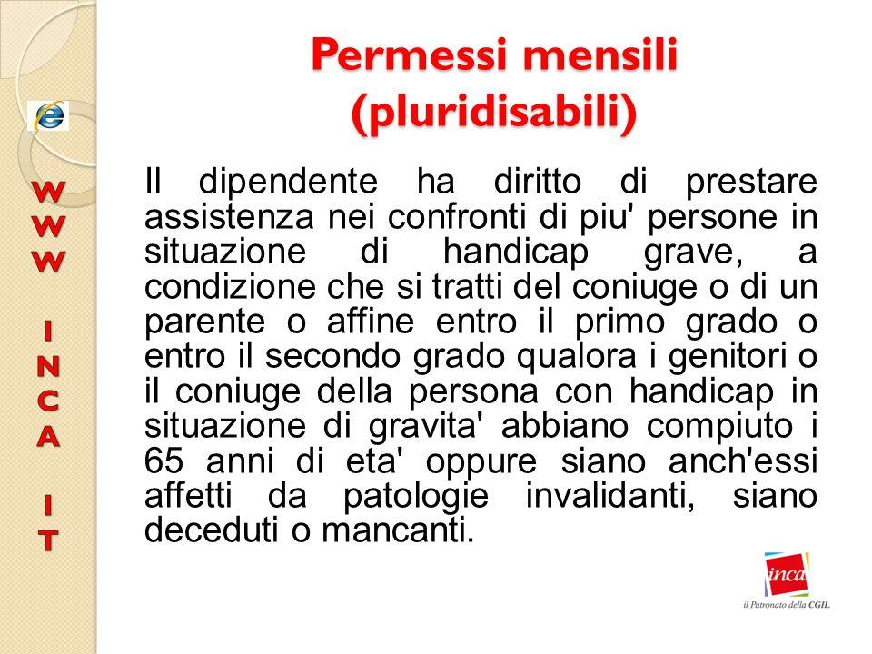 Permessi mensili (pluridisabili) Il dipendente ha diritto di prestare assistenza nei confronti di piu' persone in situazione di handicap grave, a cond