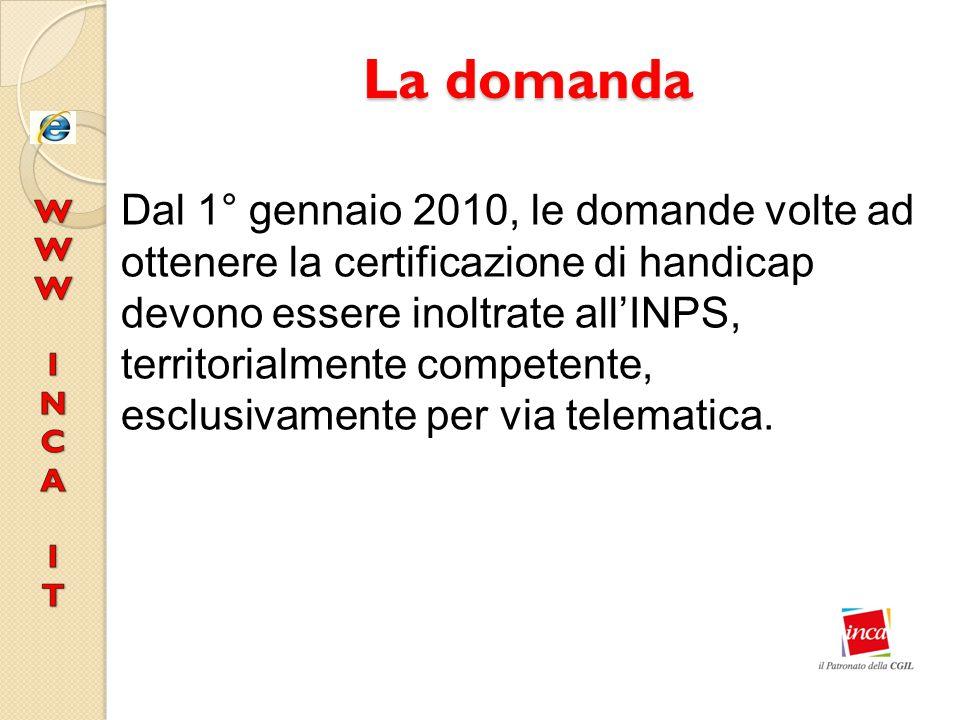 La domanda Dal 1° gennaio 2010, le domande volte ad ottenere la certificazione di handicap devono essere inoltrate all'INPS, territorialmente competen
