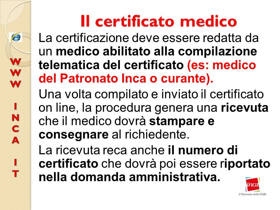 Il certificato medico La certificazione deve essere redatta da un medico abilitato alla compilazione telematica del certificato (es: medico del Patron