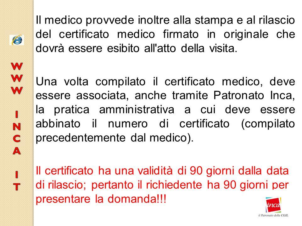 Il medico provvede inoltre alla stampa e al rilascio del certificato medico firmato in originale che dovrà essere esibito all'atto della visita. Una v