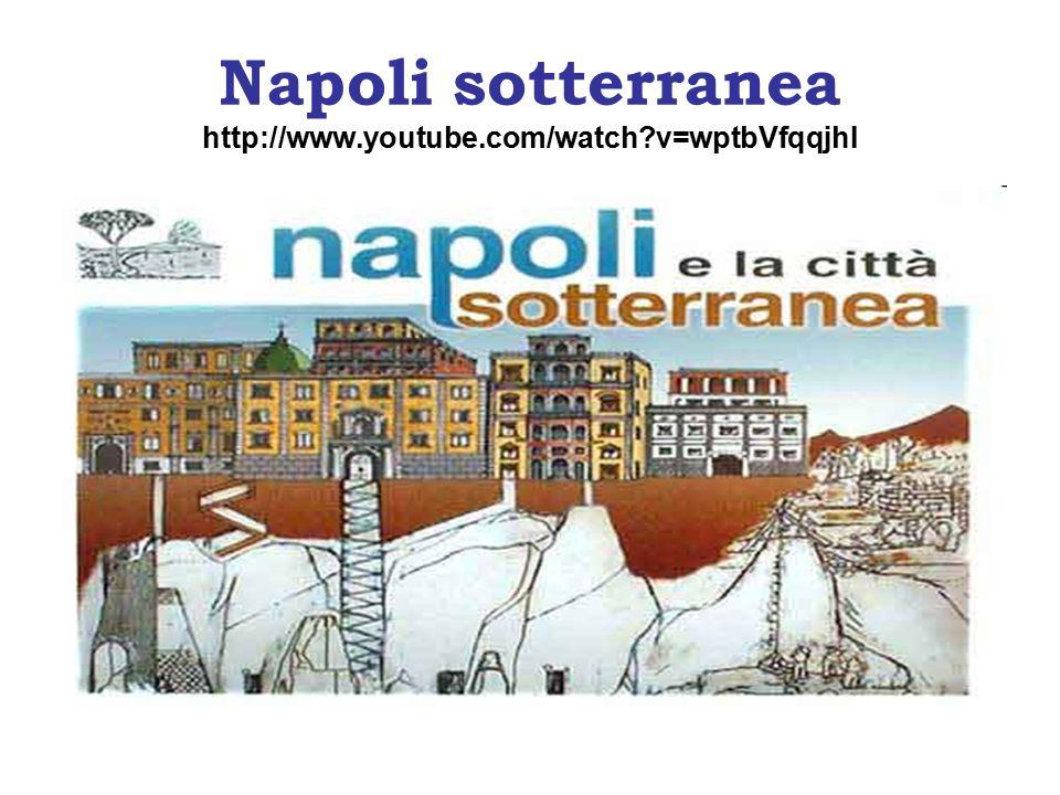 Napoli sotterranea http://www.youtube.com/watch?v=wptbVfqqjhI