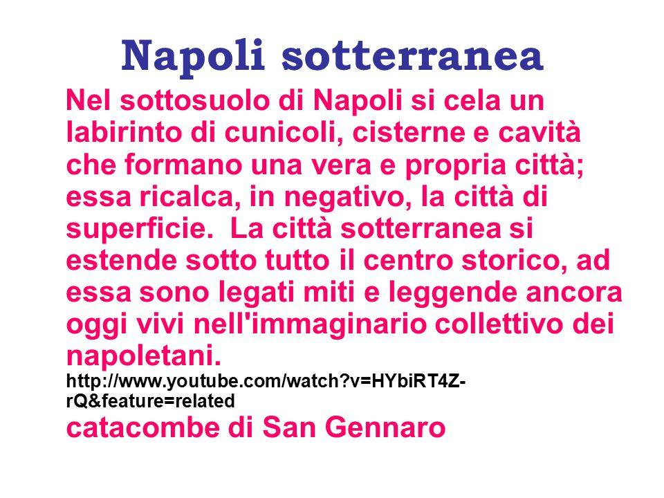 Napoli sotterranea Nel sottosuolo di Napoli si cela un labirinto di cunicoli, cisterne e cavità che formano una vera e propria città; essa ricalca, in