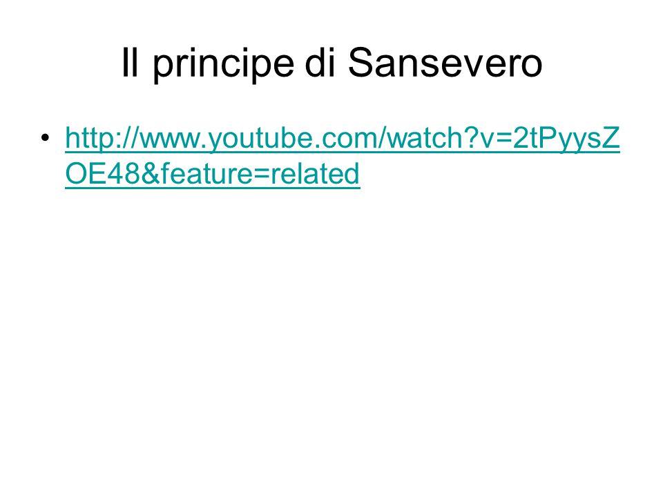 Il principe di Sansevero http://www.youtube.com/watch?v=2tPyysZ OE48&feature=relatedhttp://www.youtube.com/watch?v=2tPyysZ OE48&feature=related