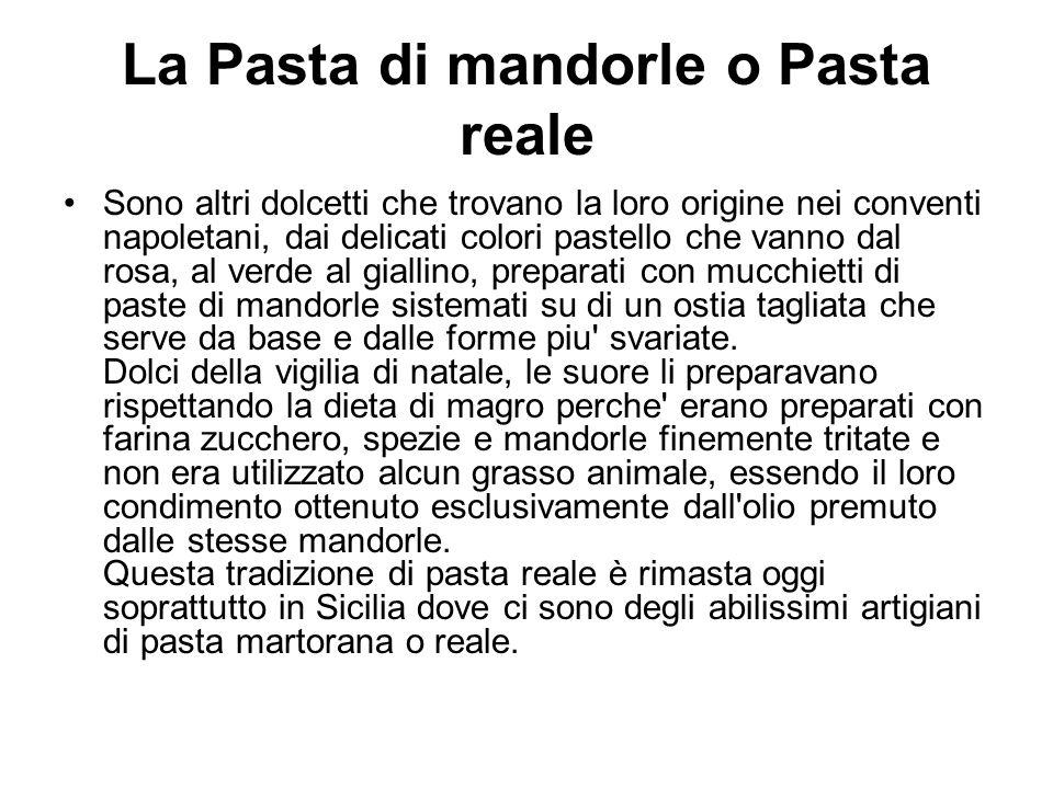 La Pasta di mandorle o Pasta reale Sono altri dolcetti che trovano la loro origine nei conventi napoletani, dai delicati colori pastello che vanno dal