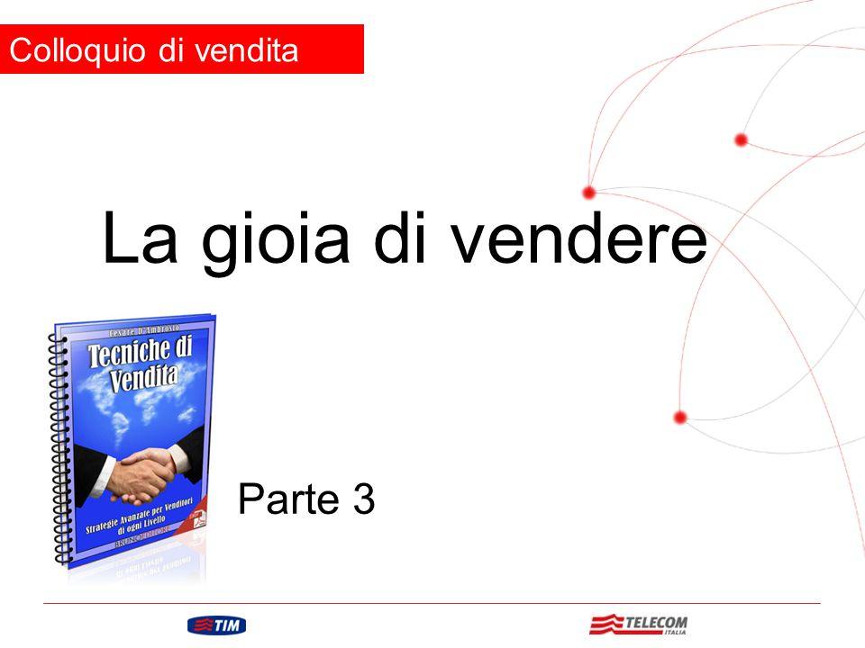 GRUPPO TELECOM ITALIA La gioia di vendere Colloquio di vendita Parte 3